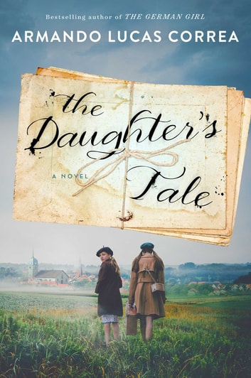 The Daughter's Tale - A Novel ebook by Armando Lucas Correa