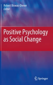 Positive Psychology as Social Change ebook by Robert Biswas-Diener