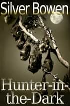 Hunter-in-the-Dark ebook by Silver Bowen