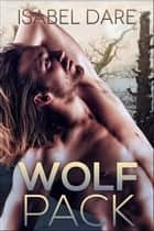 Wolf Pack - Mountain Wolves, #3 ebook by Isabel Dare