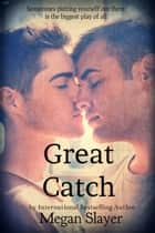 Great Catch ebook by Megan Slayer