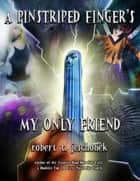 A Pinstriped Finger's My Only Friend ebook by Robert T. Jeschonek, Ben Baldwin