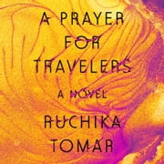 A Prayer for Travelers - A Novel audiobook by Ruchika Tomar
