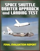 Space Shuttle Orbiter Approach and Landing Test (ALT) Program Final Evaluation Report - Complete Details on the 1977 Captive and Free Flight Tests on the 747 STS Carrier Aircraft ebook by Progressive Management