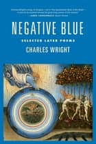 Negative Blue - Selected Later Poems ebook by Charles Wright