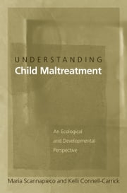 Understanding Child Maltreatment: An Ecological and Developmental Perspective ebook by Maria Scannapieco,Kelli Connell-Carrick