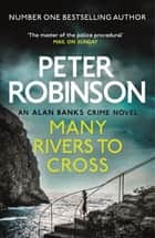 Many Rivers to Cross - DCI Banks 26 ebook by Peter Robinson