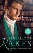 Rebellious Rakes: Rake Most Likely to Rebel (Rakes on Tour) / Rake Most Likely to Thrill (Rakes on Tour) (Mills & Boon M&B) ebook by Bronwyn Scott