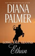 Long, Tall Texans - Ethan - Ethan ebook by Diana Palmer
