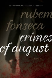 Crimes of August - A Novel ebook by Rubem Fonseca,Clifford E. Landers