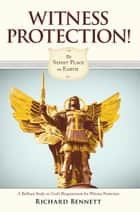 Witness Protection! - The Safest Place on Earth ebook by Richard Bennett