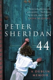 Forty Four - A Dublin Memoir ebook by Peter Sheridan