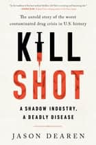 Kill Shot - A Shadow Industry, a Deadly Disease ebook by