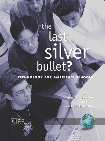 The Last Silver Bullet? - Technology for America's Schools ebook by Lewis C. Solmon