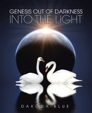 Genesis Out of darkness into the light ebook by Dakoda Blue