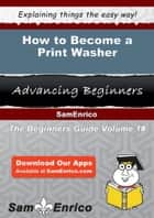 How to Become a Print Washer ebook by Karine Goldberg