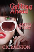 Getting Ahead: Ariel's Story ebook by C.K. Ralston