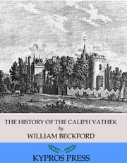 The History of the Caliph Vathek ebook by William Beckford,Henry Morley