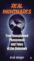 Real Nightmares (Book 2) - True Unexplained Phenomena and Tales of the Unknown ebook by Brad Steiger