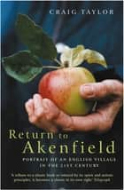 Return To Akenfield - Portrait Of An English Village In The 21st Century eBook by Craig Taylor