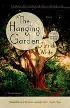 The Hanging Garden - A Novel ebook by Patrick White