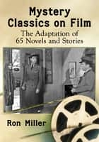 Mystery Classics on Film - The Adaptation of 65 Novels and Stories ebook by Ron Miller