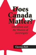 Does Canada Matter? ebook by Clarence Bolt