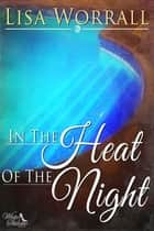 In the Heat of the Night ebook by Lisa Worrall