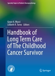 Handbook of Long Term Care of The Childhood Cancer Survivor ebook by Grace A. Mucci,Lilibeth R. Torno
