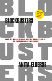 Blockbusters - wat we kunnen leren van de hitmakers uit de entertainmentindustrie ebook by Anita Elberse