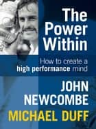 The Power Within: How to Create a High Performance Mind ebook by John Newcombe, Michael Duff