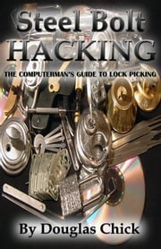 Steel Bolt Hacking: Lock Picking Sports Guide ebook by Douglas Chick