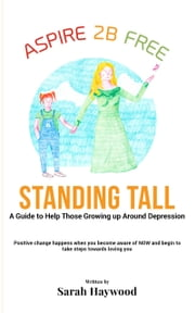 Standing Tall: A Guide To Help Those Growing Up Around Depression ebook by Sarah Haywood