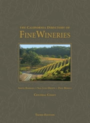 The California Directory of Fine Wineries: Central Coast ebook by K. Reka Badger,Cheryl Crabtree,Daniel Mangin,Robert Holmes