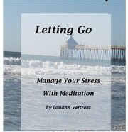 Letting Go: Manage Your Stress With Meditation ebook by Louann Vertrees