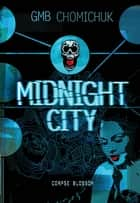 Midnight City - Corpse Blossom ebook by GMB Chomichuk
