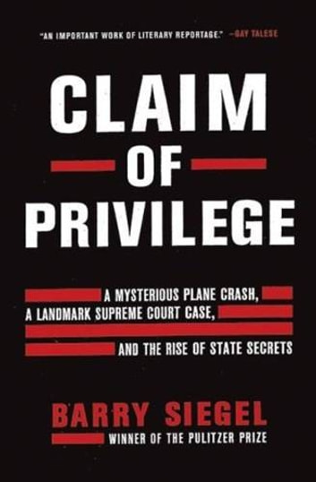 Claim of Privilege - A Mysterious Plane Crash, a Landmark Supreme Court Case, and the Rise of State Secrets ebook by Barry Siegel