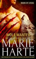 Wolf Wanted ebook by Marie Harte