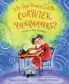 Who Says Women Can't Be Computer Programmers? - The Story of Ada Lovelace ebook by Tanya Lee Stone, Marjorie Priceman
