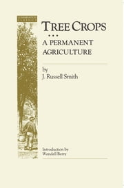 Tree Crops - A Permanent Agriculture ebook by John Russell Smith,Wendell Berry,Devin-Adair Publishing Co.