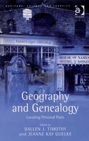 Geography and Genealogy - Locating Personal Pasts ebook by Dallen J. Timothy, Jeanne Kay Guelke