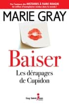 Baiser, tome 1 - Les dérapages de Cupidon ebook by Marie Gray