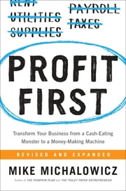 Profit First - Transform Your Business from a Cash-Eating Monster to a Money-Making Machine eBook by Mike Michalowicz
