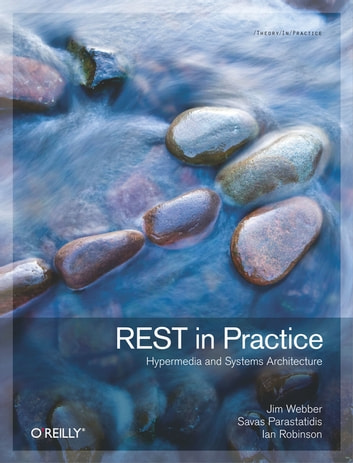 REST in Practice - Hypermedia and Systems Architecture ebook by Jim Webber,Savas Parastatidis,Ian Robinson