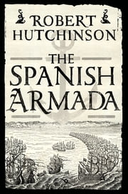 The Spanish Armada ebook by Robert Hutchinson
