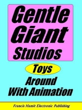 GENTLE GIANT STUDIOS TOYS AROUND WITH ANIMATION ebook by Hamit, Francis