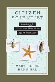 Citizen Scientist - Searching for Heroes and Hope in an Age of Extinction ebook by Mary Ellen Hannibal