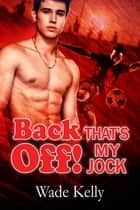 Back Off! That's My Jock ebook by Wade Kelly