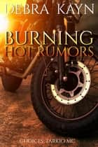 Burning Hot Rumors - Choices: Tarkio MC, #2 ebook by Debra Kayn