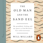 The Old Man and the Sand Eel audiobook by Will Millard